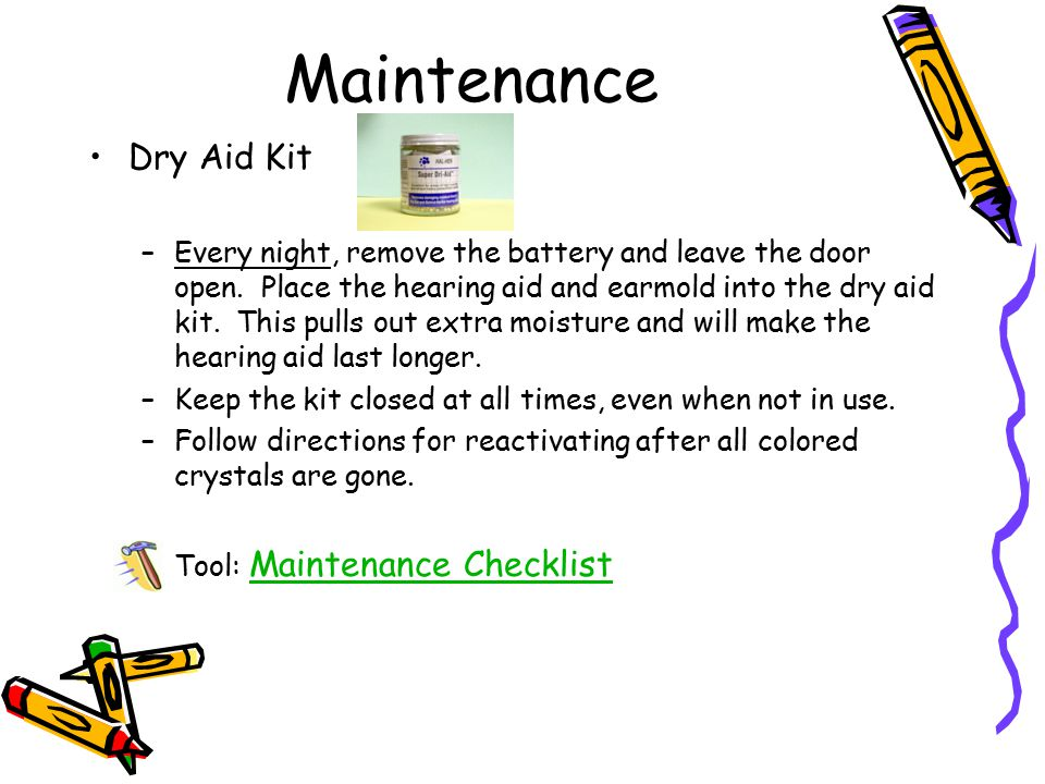 Maintenance Dry Aid Kit –Every night, remove the battery and leave the door open. Place the hearing aid and earmold into the dry aid kit. This pulls o