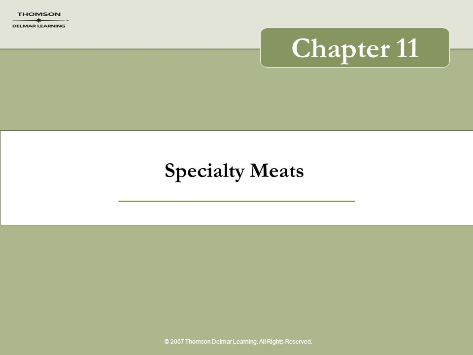 Specialty Meats © 2007 Thomson Delmar Learning. All Rights Reserved. Chapter 11