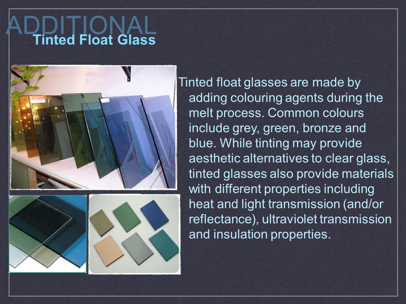 Tinted float glasses are made by adding colouring agents during the melt process.