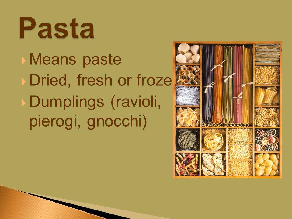  Means paste  Dried, fresh or frozen  Dumplings (ravioli, pierogi, gnocchi)