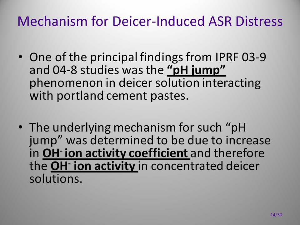 Mechanism for Deicer-Induced ASR Distress One of the principal findings from IPRF 03-9 and 04-8 studies was the pH jump phenomenon in deicer solution interacting with portland cement pastes.