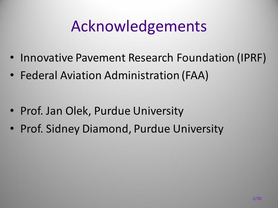 Acknowledgements Innovative Pavement Research Foundation (IPRF) Federal Aviation Administration (FAA) Prof. Jan Olek, Purdue University Prof. Sidney D