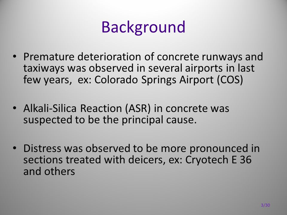 Background Premature deterioration of concrete runways and taxiways was observed in several airports in last few years, ex: Colorado Springs Airport (COS) Alkali-Silica Reaction (ASR) in concrete was suspected to be the principal cause.