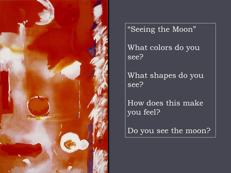 Seeing the Moon What colors do you see. What shapes do you see.