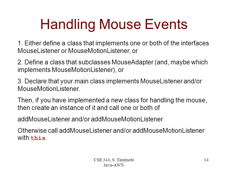 CSE 341, S. Tanimoto Java-AWT- 14 Handling Mouse Events 1.
