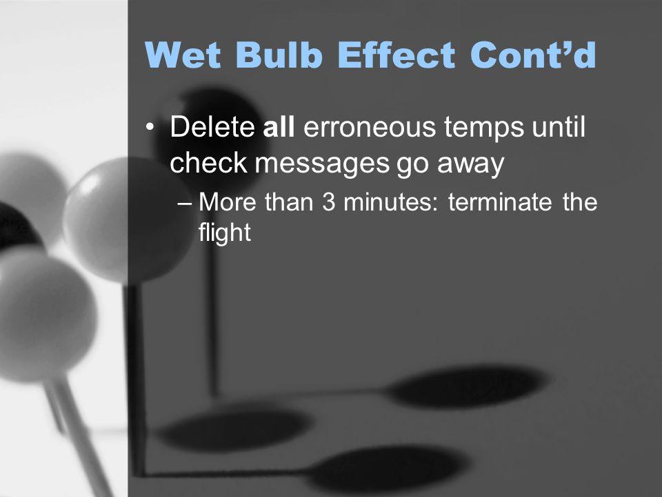 Wet Bulb Effect Cont'd Delete all erroneous temps until check messages go away –More than 3 minutes: terminate the flight