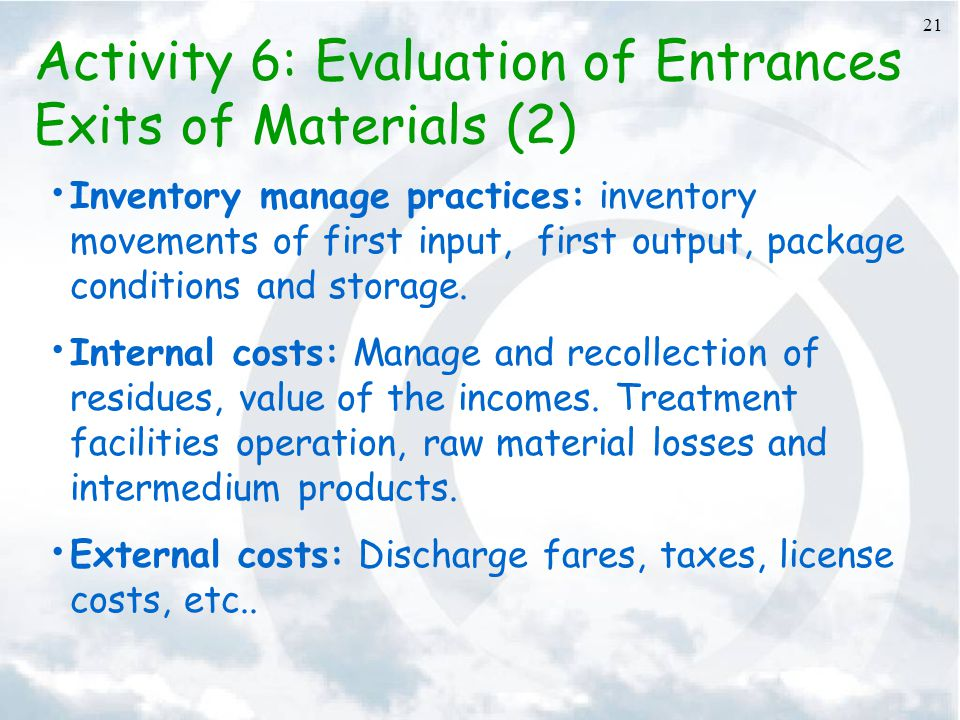 21 Activity 6: Evaluation of Entrances Exits of Materials (2) Inventory manage practices: inventory movements of first input, first output, package conditions and storage.
