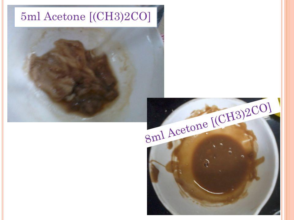 5ml Acetone [(CH3)2CO] 8ml Acetone [(CH3)2CO]