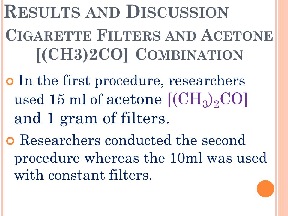 R ESULTS AND D ISCUSSION In the first procedure, researchers used 15 ml of acetone [(CH 3 ) 2 CO] and 1 gram of filters.