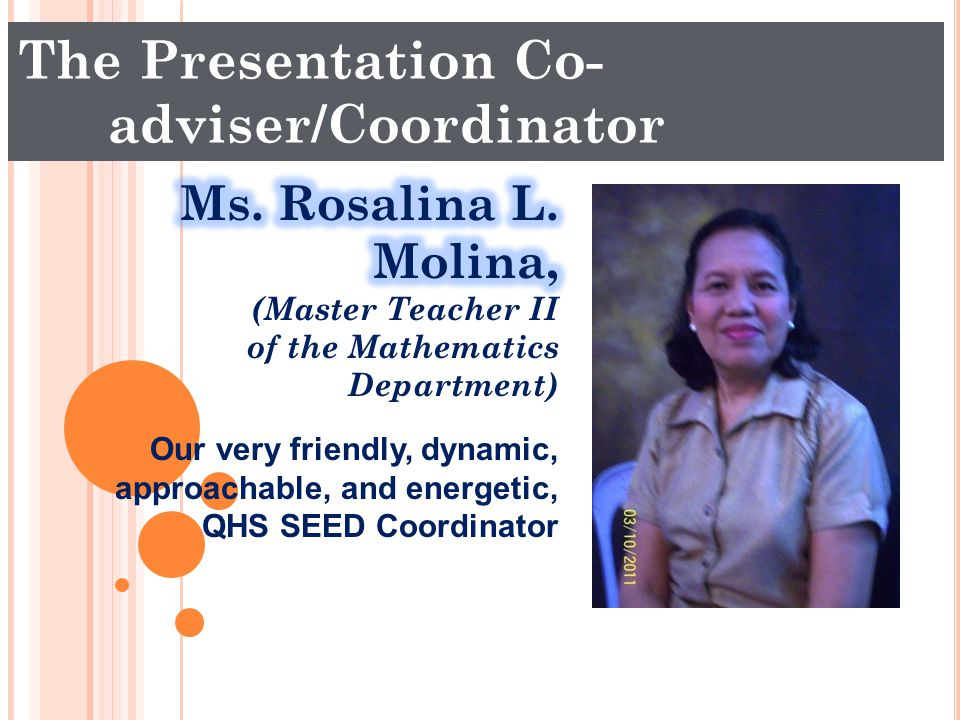 The Presentation Co- adviser/Coordinator Our very friendly, dynamic, approachable, and energetic, QHS SEED Coordinator