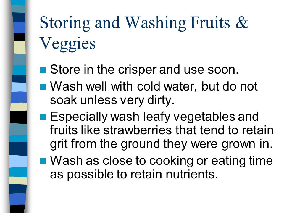 Storing and Washing Fruits & Veggies Store in the crisper and use soon.
