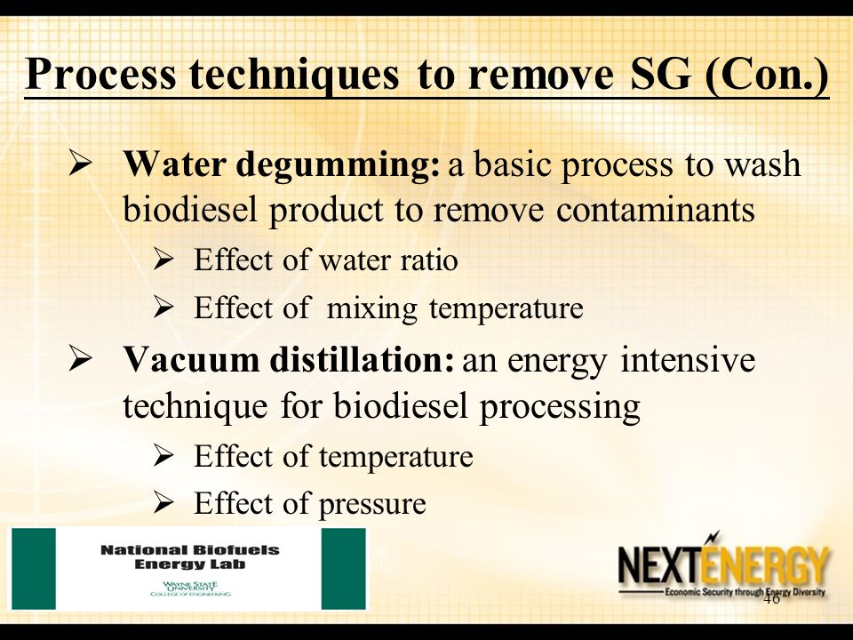 46 Process techniques to remove SG (Con.)  Water degumming: a basic process to wash biodiesel product to remove contaminants  Effect of water ratio  Effect of mixing temperature  Vacuum distillation: an energy intensive technique for biodiesel processing  Effect of temperature  Effect of pressure