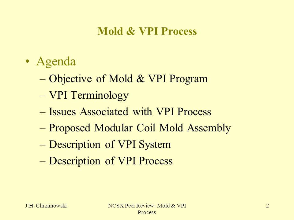 J.H. ChrzanowskiNCSX Peer Review- Mold & VPI Process 2 Mold & VPI Process Agenda –Objective of Mold & VPI Program –VPI Terminology –Issues Associated