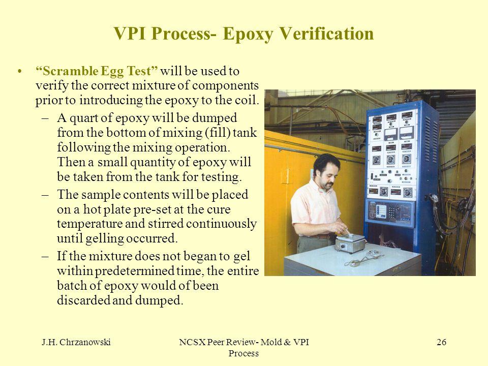 "J.H. ChrzanowskiNCSX Peer Review- Mold & VPI Process 26 VPI Process- Epoxy Verification ""Scramble Egg Test"" will be used to verify the correct mixture"