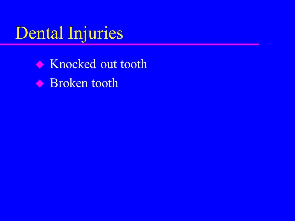 Dental Injuries u Knocked out tooth u Broken tooth