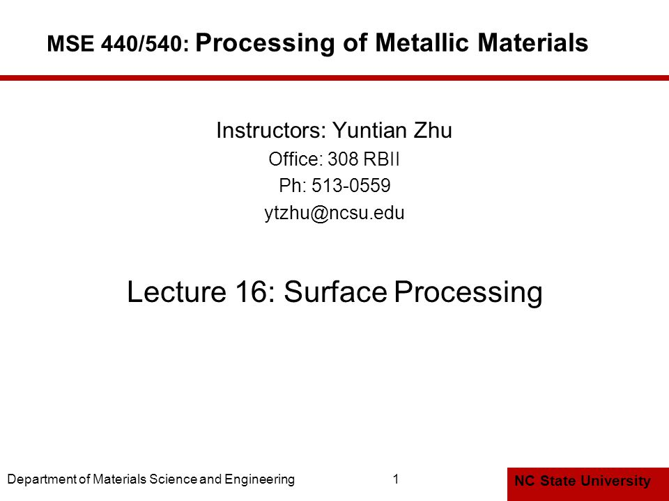 NC State University Department of Materials Science and Engineering1 MSE 440/540: Processing of Metallic Materials Instructors: Yuntian Zhu Office: 308 RBII Ph: 513-0559 ytzhu@ncsu.edu Lecture 16: Surface Processing