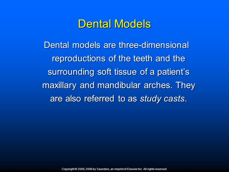 Dental Models Dental models are three-dimensional reproductions of the teeth and the surrounding soft tissue of a patient's maxillary and mandibular a