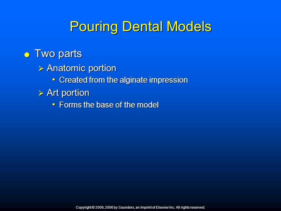 Pouring Dental Models  Two parts  Anatomic portion Created from the alginate impression Created from the alginate impression  Art portion Forms the