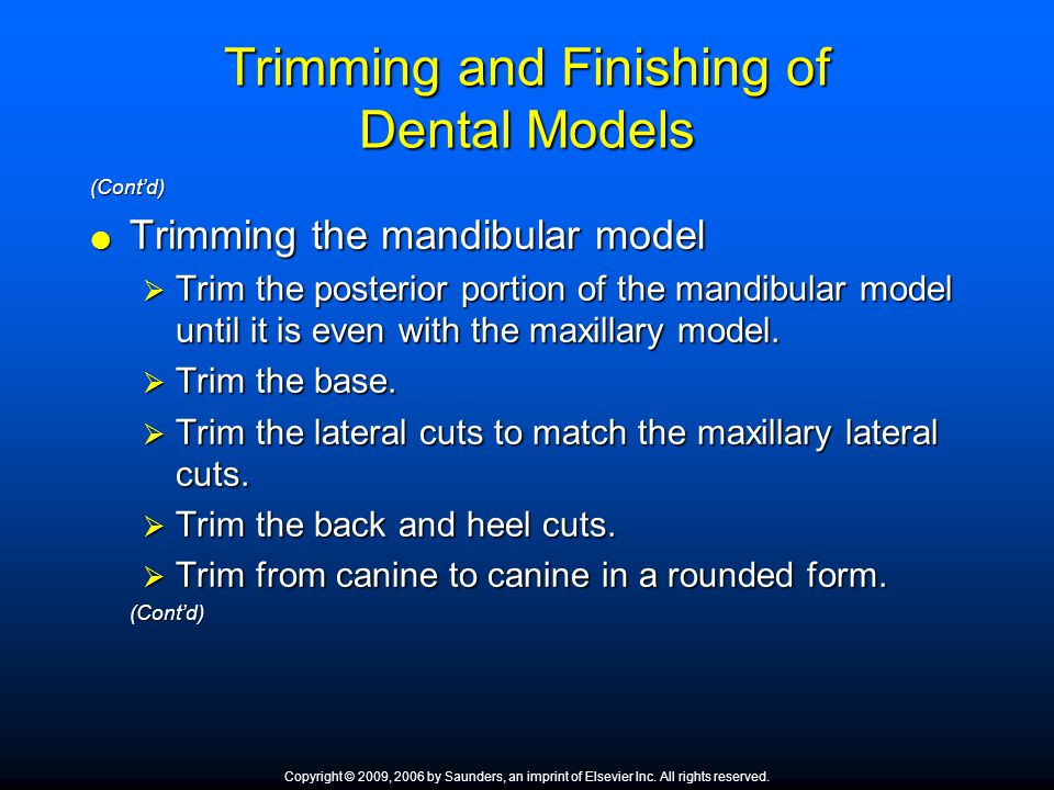 Trimming and Finishing of Dental Models (Cont'd)  Trimming the mandibular model  Trim the posterior portion of the mandibular model until it is even
