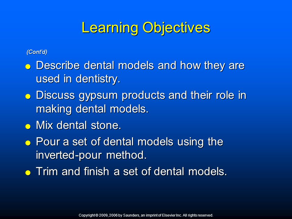 Learning Objectives (Cont'd) (Cont'd)  Describe dental models and how they are used in dentistry.  Discuss gypsum products and their role in making