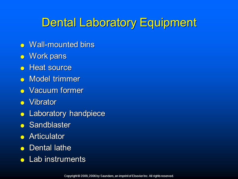 Dental Laboratory Equipment  Wall-mounted bins  Work pans  Heat source  Model trimmer  Vacuum former  Vibrator  Laboratory handpiece  Sandblas