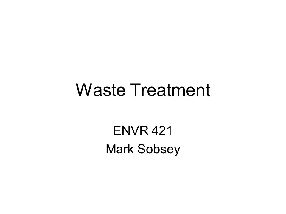 Waste Treatment ENVR 421 Mark Sobsey