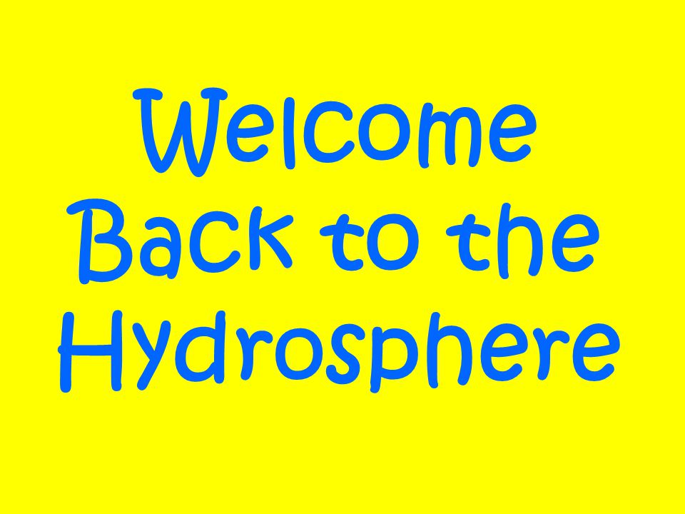 Welcome Back to the Hydr o sphere
