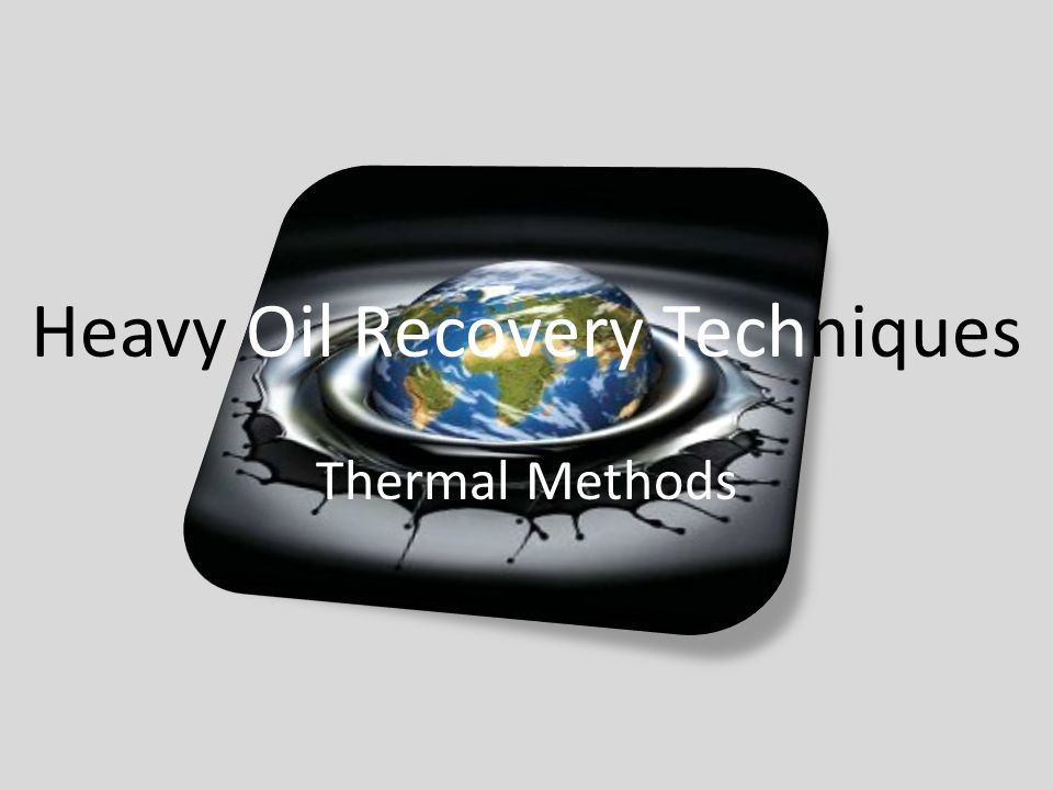 Heavy Oil Recovery Techniques Thermal Methods