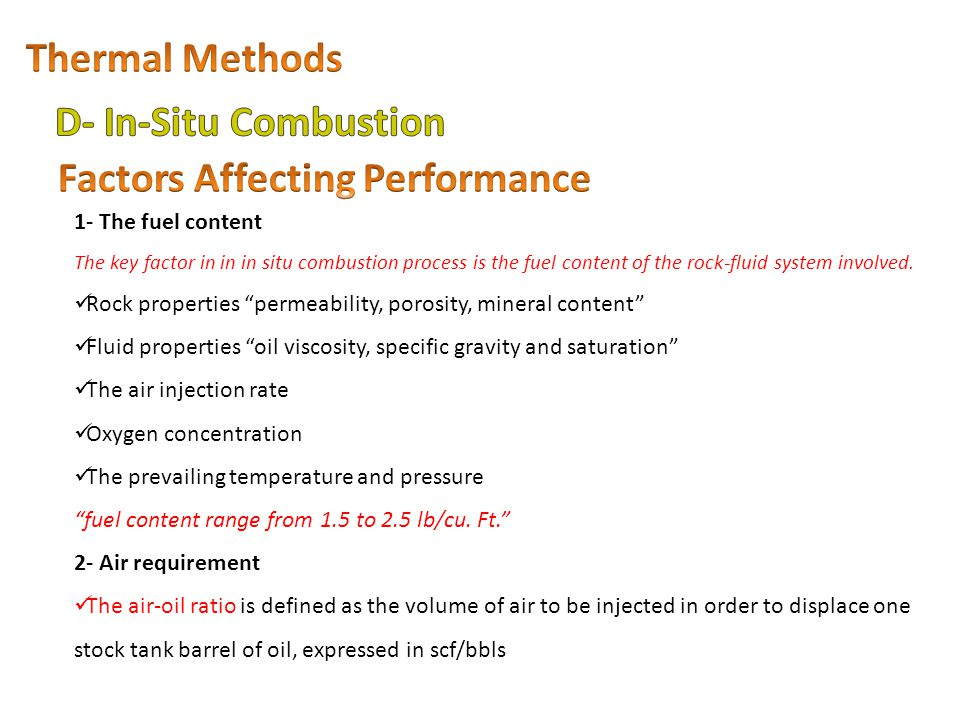 "1- The fuel content The key factor in in in situ combustion process is the fuel content of the rock-fluid system involved. Rock properties ""permeabili"