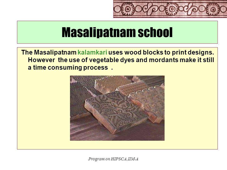 Program on HIPSCA,IIM-A Masalipatnam school The Masalipatnam kalamkari uses wood blocks to print designs.