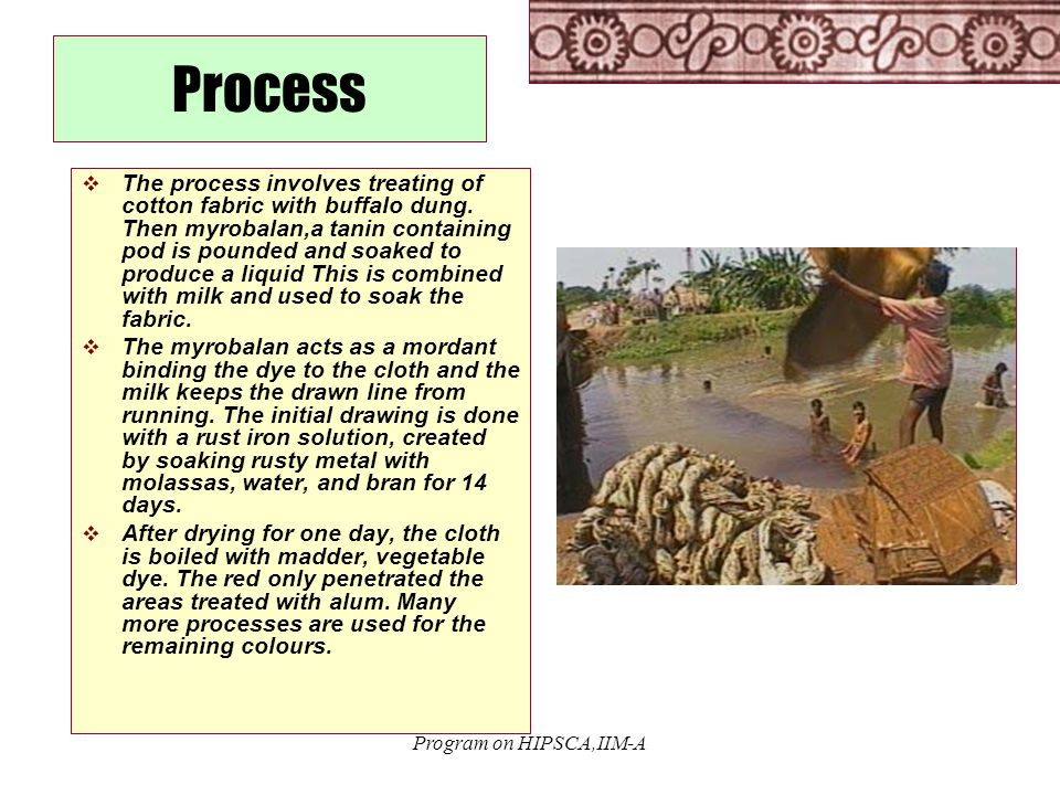 Program on HIPSCA,IIM-A Process  The process involves treating of cotton fabric with buffalo dung.