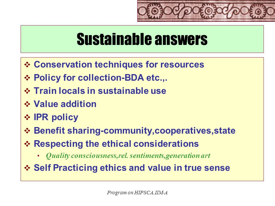 Program on HIPSCA,IIM-A Sustainable answers  Conservation techniques for resources  Policy for collection-BDA etc.,.  Train locals in sustainable u