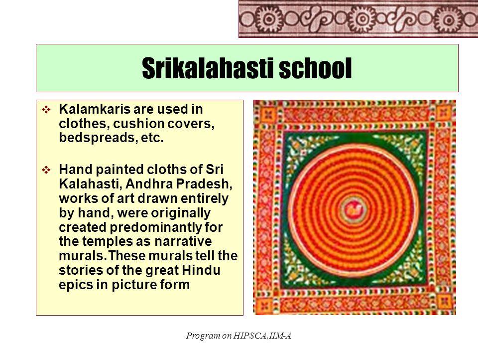 Program on HIPSCA,IIM-A Srikalahasti school  Kalamkaris are used in clothes, cushion covers, bedspreads, etc.