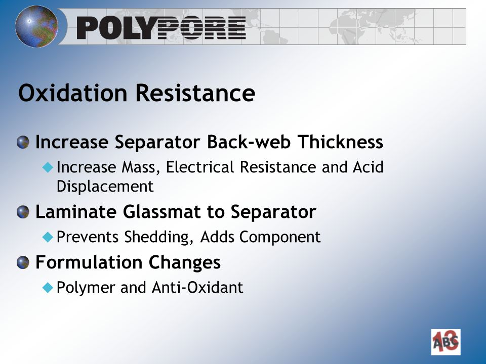 Oxidation Resistance Increase Separator Back-web Thickness  Increase Mass, Electrical Resistance and Acid Displacement Laminate Glassmat to Separator