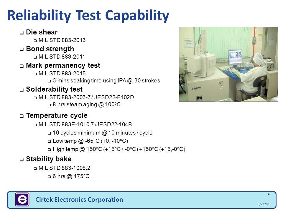 5/2/2015 46 Cirtek Electronics Corporation  Die shear  MIL STD 883-2013  Bond strength  MIL STD 883-2011  Mark permanency test  MIL STD 883-2015
