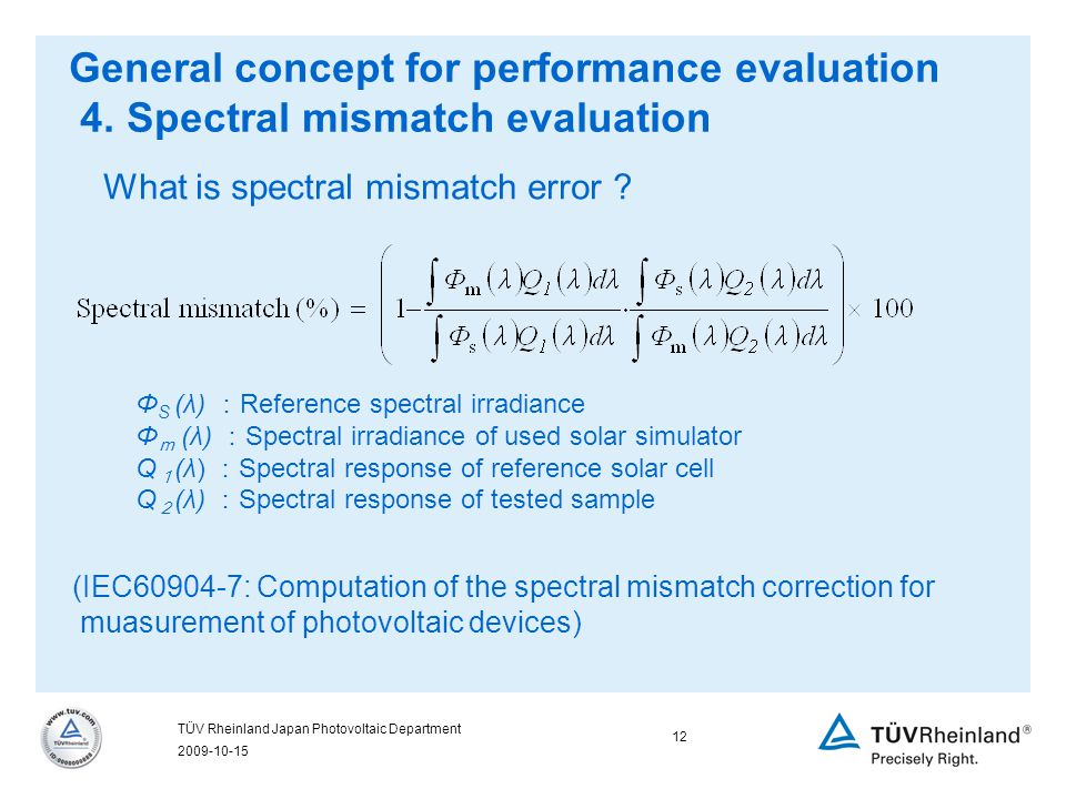2009-10-15 12 TÜV Rheinland Japan Photovoltaic Department What is spectral mismatch error .
