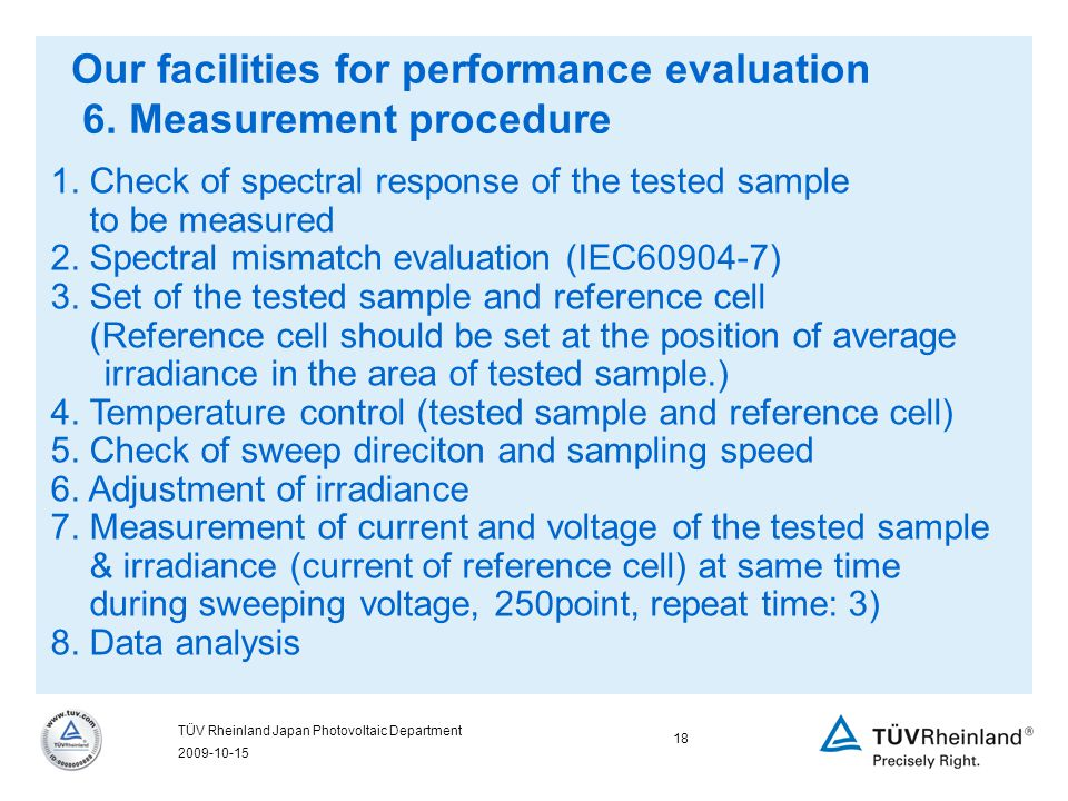 2009-10-15 18 TÜV Rheinland Japan Photovoltaic Department Our facilities for performance evaluation 6.
