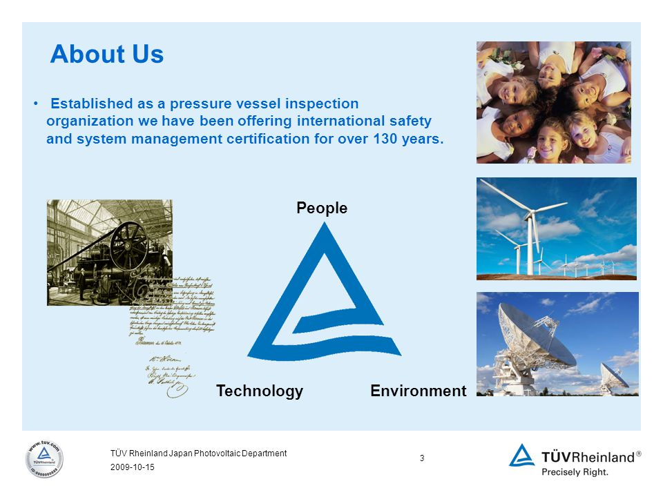 2009-10-15 3 TÜV Rheinland Japan Photovoltaic Department About Us Established as a pressure vessel inspection organization we have been offering international safety and system management certification for over 130 years.