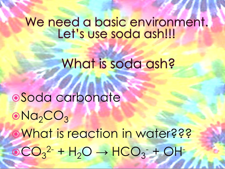 Soda carbonate  Na 2 CO 3  What is reaction in water  CO 3 2- + H 2 O → HCO 3 - + OH -