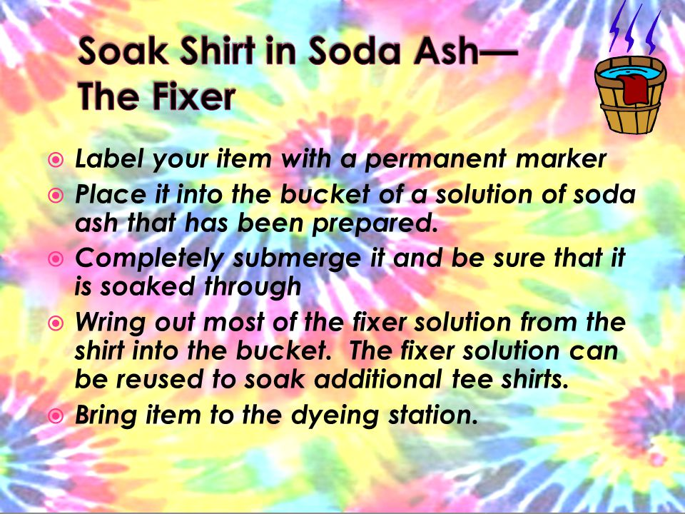  Label your item with a permanent marker  Place it into the bucket of a solution of soda ash that has been prepared.
