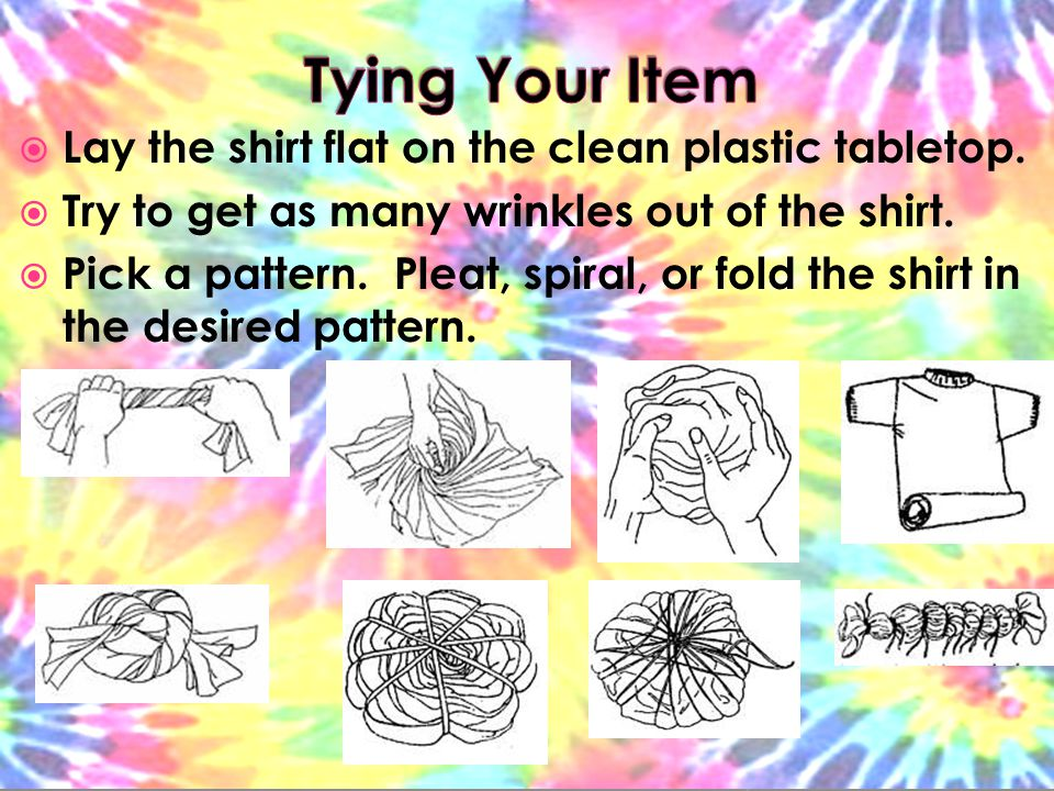  Lay the shirt flat on the clean plastic tabletop.  Try to get as many wrinkles out of the shirt.  Pick a pattern. Pleat, spiral, or fold the shirt