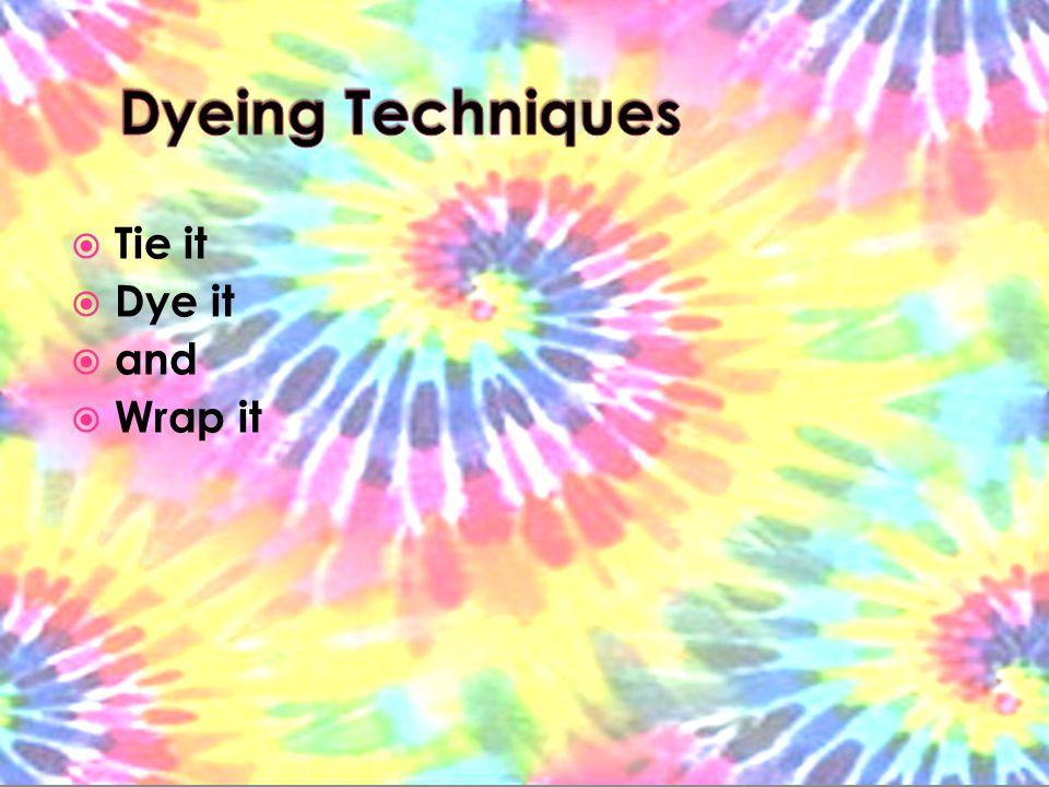  Tie it  Dye it  and  Wrap it