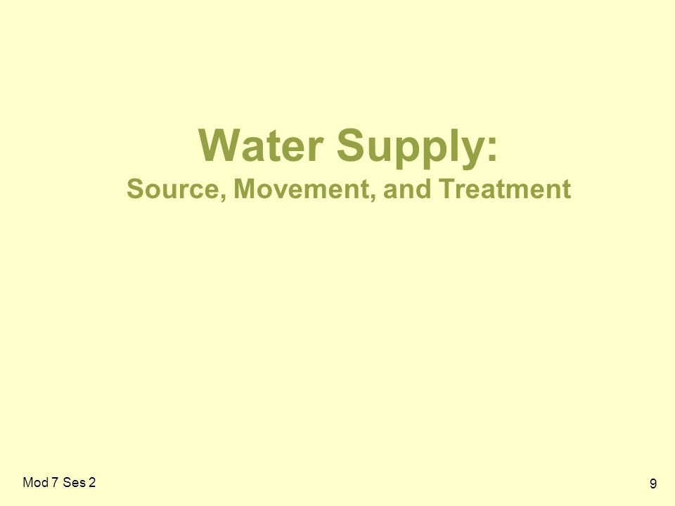 9 Water Supply: Source, Movement, and Treatment Mod 7 Ses 2