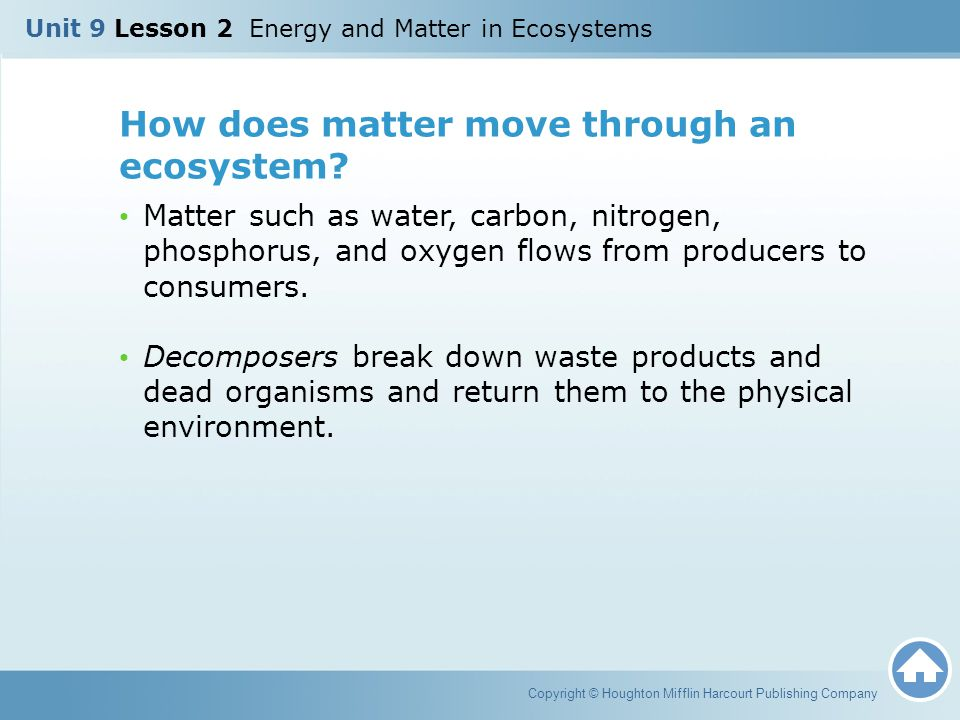 How does matter move through an ecosystem? Matter such as water, carbon, nitrogen, phosphorus, and oxygen flows from producers to consumers. Decompose