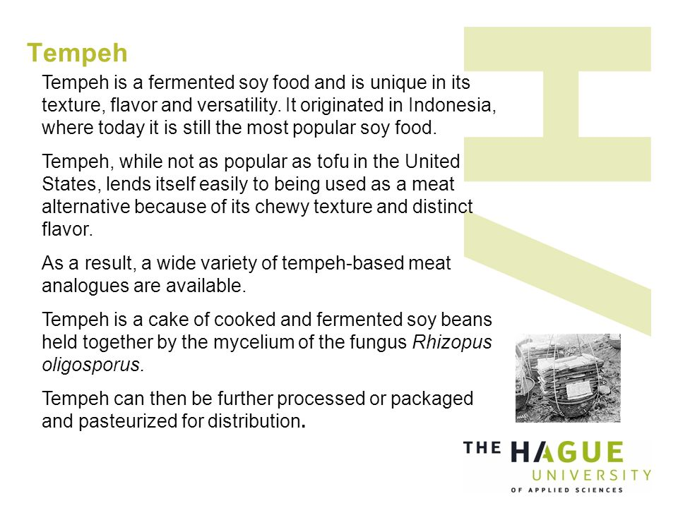 Tempeh Tempeh is a fermented soy food and is unique in its texture, flavor and versatility.