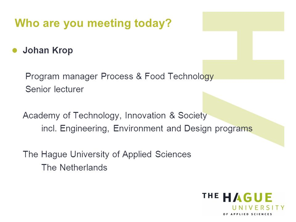 Johan Krop Program manager Process & Food Technology Senior lecturer Academy of Technology, Innovation & Society incl.