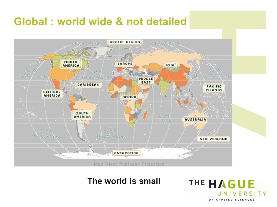 Global : world wide & not detailed The world is small
