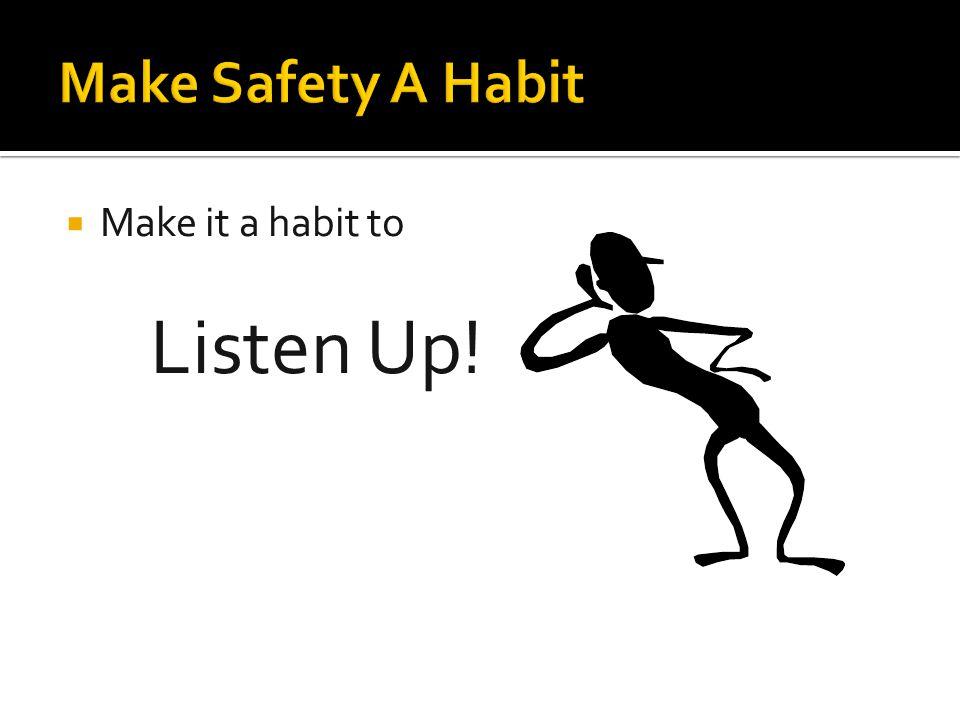  Make it a habit to Listen Up!