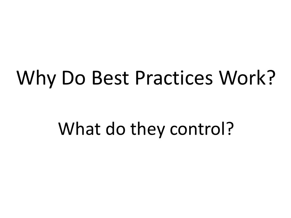 Why Do Best Practices Work? What do they control?