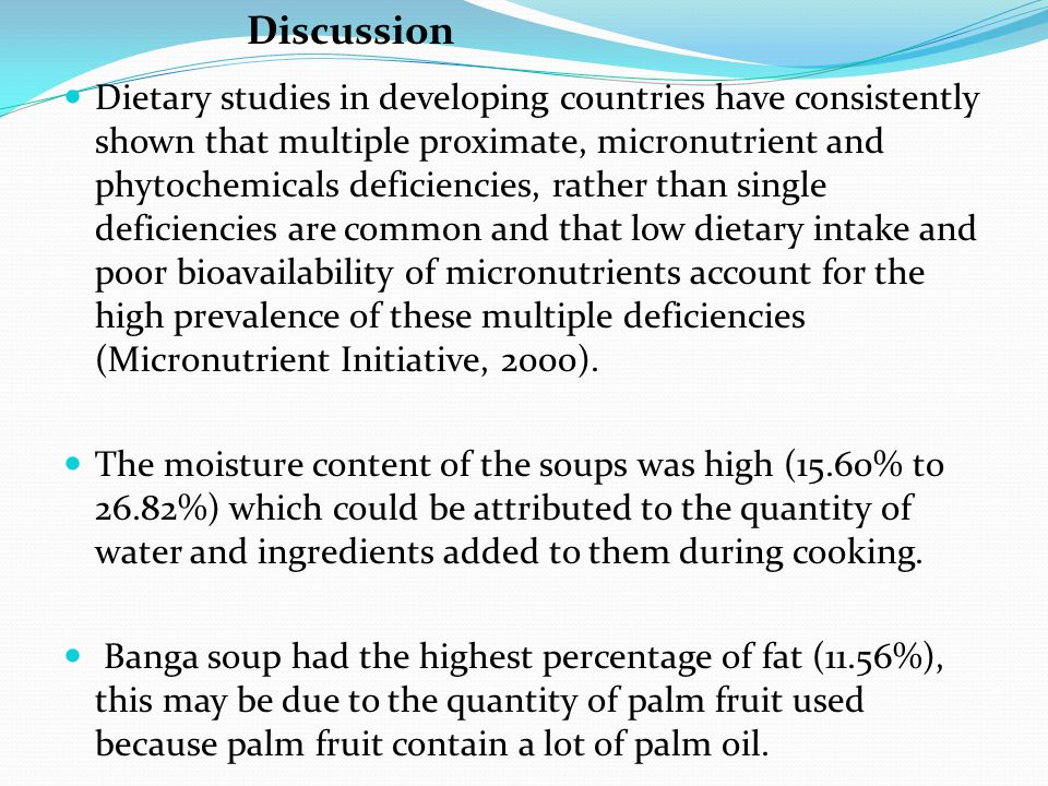 Dietary studies in developing countries have consistently shown that multiple proximate, micronutrient and phytochemicals deficiencies, rather than single deficiencies are common and that low dietary intake and poor bioavailability of micronutrients account for the high prevalence of these multiple deficiencies (Micronutrient Initiative, 2000).